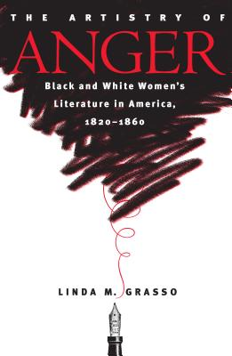 Artistry of Anger: Black and White Women's Literature in America, 1820-1860 - Grasso, Linda M