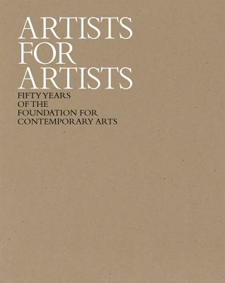 Artists for Artists: 50 Years of the Foundation for Contemporary Arts - Banks, Eric (Editor), and Tenebaum Stark, Stacy (Foreword by)