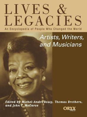 Artists, Writers, and Musicians: An Encyclopedia of People Who Changed the World - Bossy, Michel-Andre (Editor), and Brothers, Thomas (Editor), and McEnroe, John Craig (Editor)