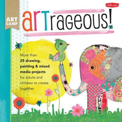 Artrageous!: More Than 25 Drawing, Painting & Mixed Media Projects for Adults and Children to Create Together - McCully, Jennifer