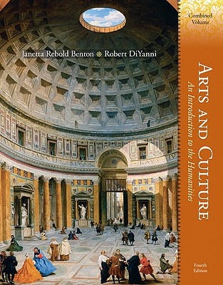 Arts and Culture: Combined Volume: An Introduction to the Humanities - Benton, Janetta Rebold, and DiYanni, Robert J.