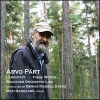 Arvo Pärt: Lamentate; These Words... - Maki Namekawa (piano); Bruckner Orchester Linz; Dennis Russell Davies (conductor)