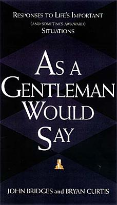 As a Gentleman Would Say: Responses to Life's Important (and Sometimes Awkward) Situations - Bridges, John