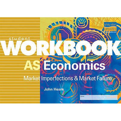 As Economics: Student Workbook: Market Imperfections and Market Failure - Hearn, John
