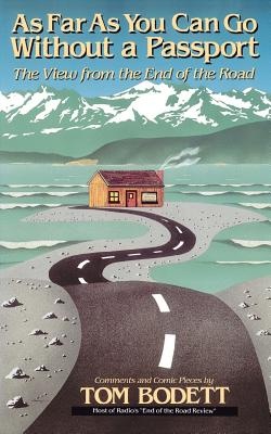 As Far as You Can Go Without a Passport: Views from the End of the Road - Bodett, Tom