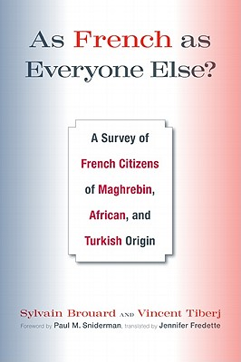 As French as Everyone Else?: A Survey of French Citizens of Maghrebin, African, and Turkish Origin - Brouard, Sylvain, and Tiberj, Vincent, and Fredette, Jennifer (Translated by)