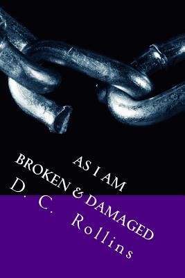 As I Am: Damage & Broken - Rollins, D C