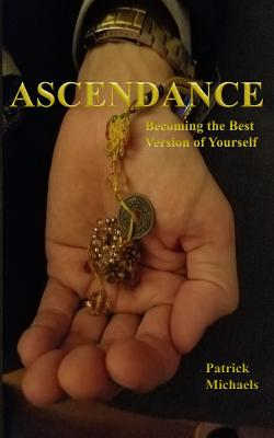 Ascendance: Becoming the Best Version of Yourself - Michaels, Patrick