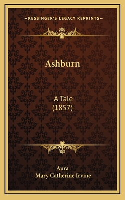 Ashburn: A Tale (1857) - Aura, and Irvine, Mary Catherine