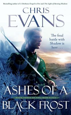 Ashes of a Black Frost: Book Three of The Iron Elves - Evans, Chris