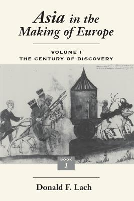 Asia in the Making of Europe, Volume I, Volume 1: The Century of Discovery. Book 1. - Lach, Donald F