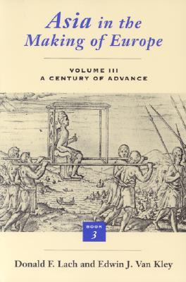 Asia in the Making of Europe, Volume III: A Century of Advance. Book 3: Southeast Asia - Lach, Donald F