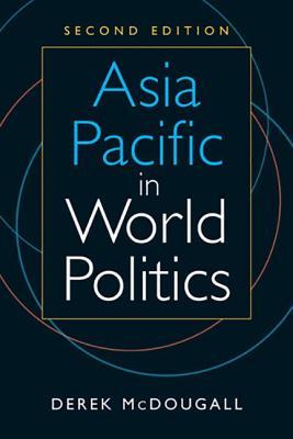 Asia Pacific in World Politics - McDougall, Derek