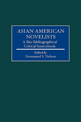 Asian American Novelists: A Bio-Bibliographical Critical Sourcebook - Nelson, Emmanuel S (Editor), and Nelson, Emmanuel S