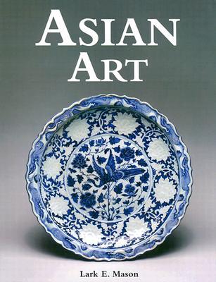 Asian Art: Including the Arts of Islam - Mason, Lark E, Jr.