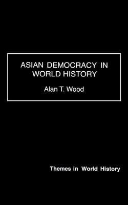 Asian Democracy in World History - Wood, Alan T