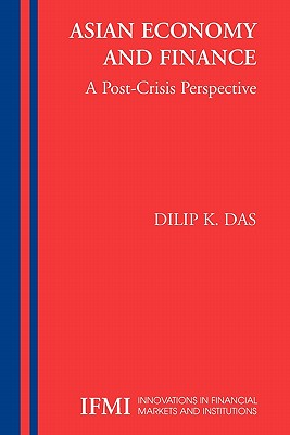 Asian Economy and Finance:: A Post-Crisis Perspective - Das, Dilip K.