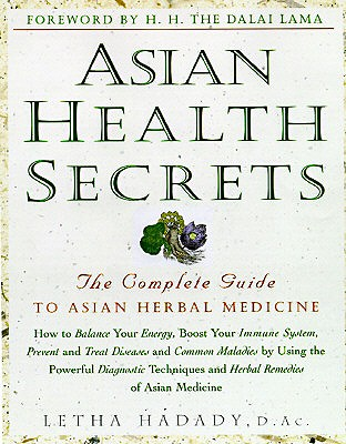 Asian Health Secrets: The Complete Guide to Asian Herbal Medicine - Hadady, Letha