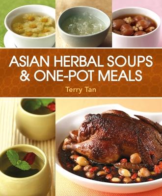 Asian Herbal Soups & One-Pot Meals - Tan, Terry