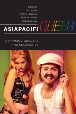 Asiapacifiqueer: Rethinking Genders and Sexualities - Martin, Fran (Editor), and Jackson, Peter (Editor), and McLelland, Mark (Editor)