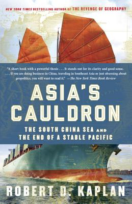 Asia's Cauldron: The South China Sea and the End of a Stable Pacific - Kaplan, Robert D
