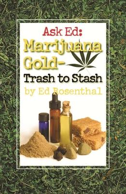 Ask Ed: Marijuana Gold: Trash to Stash - Rosenthal, Ed