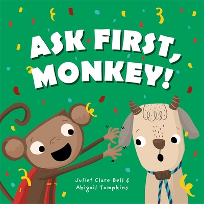 Ask First, Monkey!: A Playful Introduction to Consent and Boundaries - Bell, Juliet Clare