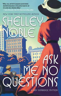 Ask Me No Questions: A Lady Dunbridge Mystery - Noble, Shelley