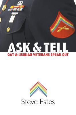 Ask & Tell: Gay and Lesbian Veterans Speak Out - Estes, Steve, Reverend