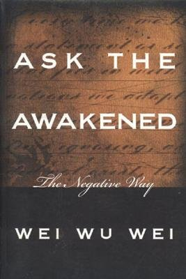 Ask the Awakened: The Negative Way - Wei, Wei Wu