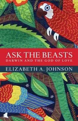 Ask the Beasts: Darwin and the God of Love - Johnson, Elizabeth A.
