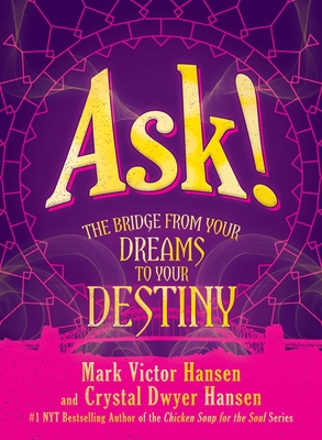 Ask!: The Bridge from Your Dreams to Your Destiny - Hansen, Mark Victor, and Hansen, Crystal Dwyer