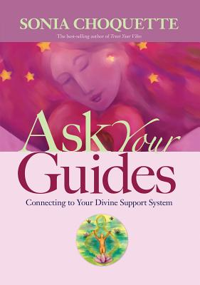 Ask Your Guides: Connecting to Your Divine Support System - Choquette, Sonia