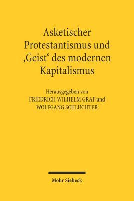 Asketischer Protestantismus Und Der 'Geist' Des Modernen Kapitalismus: Max Weber Und Ernst Troeltsch - Graf, Friedrich W (Editor), and Schluchter, Wolfgang (Editor)