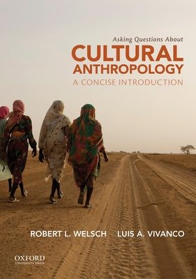 Asking Questions about Cultural Anthropology: A Concise Introduction - Welsch, Robert L, Professor
