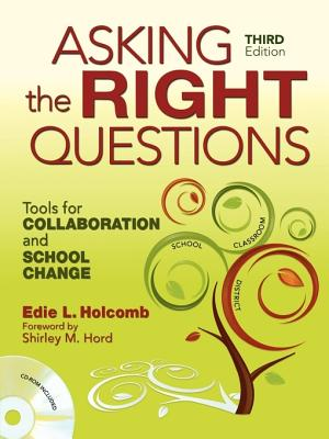 Asking the Right Questions: Tools for Collaboration and School Change - Holcomb, Edie L, Dr.