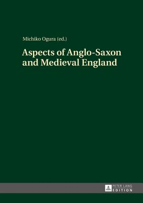 Aspects of Anglo-Saxon and Medieval England - Ogura, Michiko (Editor)
