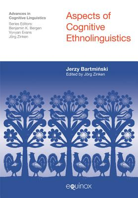 Aspects of Cognitive Ethnolinguistics - Bartminski, Jerzy, and Zinken, Jorg (Editor)