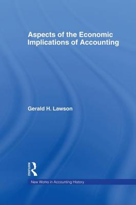 Aspects of the Economic Implications of Accounting - Lawson, Gerald Hartley