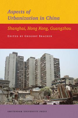 Aspects of Urbanization in China: Shanghai, Hong Kong, Guangzhou - Bracken, Gregory