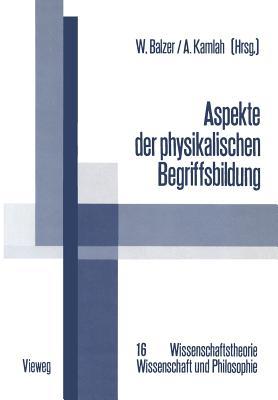 Aspekte Der Physikalischen Begriffsbildung: Theoretische Begriffe Und Operationale Definitionen - Balzer, Wolfgang (Editor)