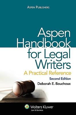 Aspen Handbook for Legal Writers: A Practical Reference, Second Edition - Bouchoux, Deborah E