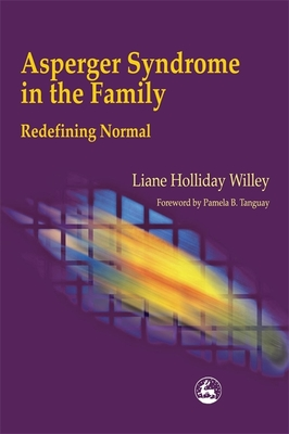 Asperger Syndrome in the Family: Redefining Normal - Willey, Liane Holliday, and Tanguay, Pamela (Foreword by)