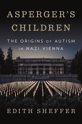 Asperger's Children: The Origins of Autism in Nazi Vienna - Sheffer, Edith