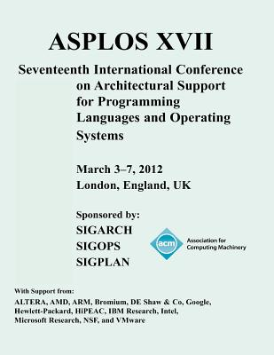 Asplos XVII International Conference on Architectural Support for Programming Languages and Operating Systems - Acm Special Interest Group In Operating Systems