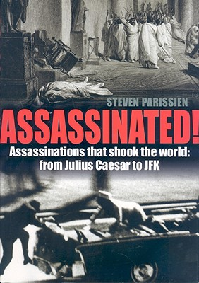 Assassinated!: Assassinations That Shook the World: From Julius Caesar to JFK - Parissien, Steven