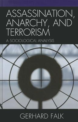 Assassination, Anarchy, and Terrorism: A Sociological Analysis - Falk, Gerhard