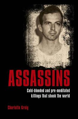 Assassins: Cold-blooded and Pre-meditated Killings that Shook the World - Greig, Charlotte