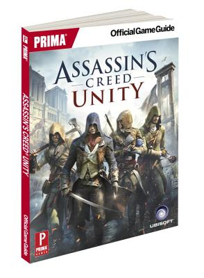 Assassin's Creed Unity: Prima Official Game Guide - Searle, Mike, and Piggyback, and Price, James