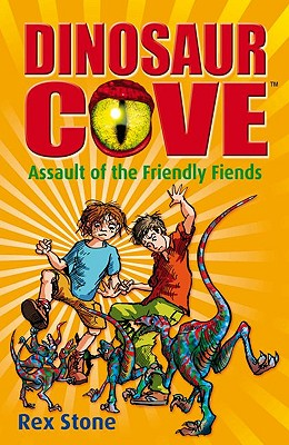 Assault of the Friendly Fiends: Dinosaur Cove 12 - Stone, Rex